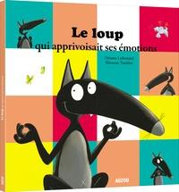 Orianne Lallemand et Eléonore Thuillier - Le loup qui apprivoisait ses émotions.