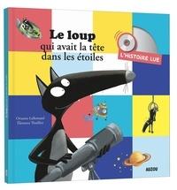 Orianne Lallemand et Eléonore Thuillier - Le loup qui avait la tête dans les étoiles - L'histoire lue. 1 CD audio