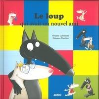 Orianne Lallemand et Eléonore Thuillier - Le loup qui avait un nouvel ami.