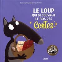 Orianne Lallemand et Eléonore Thuillier - Le Loup qui découvrait le pays des contes.