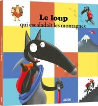 Orianne Lallemand et Eléonore Thuillier - Le Loup qui escaladait les montagnes.