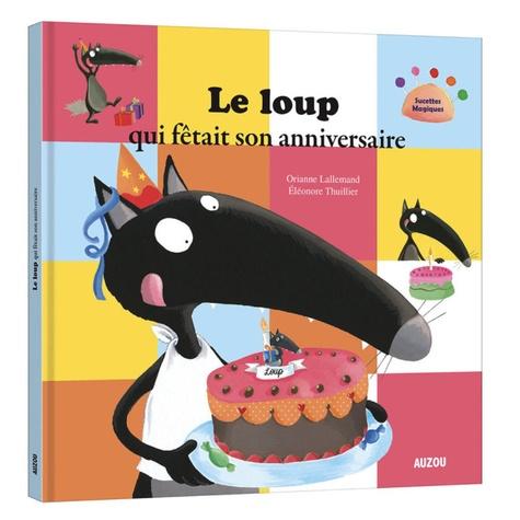 Orianne Lallemand et Eléonore Thuillier - Le loup qui fêtait son anniversaire.