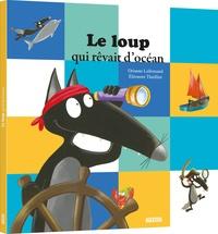Orianne Lallemand et Eléonore Thuillier - Le loup qui rêvait d'océan.