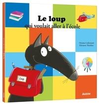 Orianne Lallemand et Eléonore Thuillier - Le loup qui voulait aller à l'école.