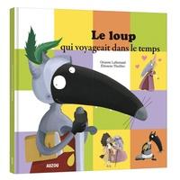 Orianne Lallemand et Eléonore Thuillier - Le loup qui voyageait dans le temps.