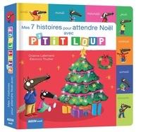 Orianne Lallemand et Eléonore Thuillier - Mes 7 histoires pour attendre Noël avec P'tit Loup.