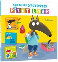 Livres de téléchargement gratuits Mon cahier d'activités P'tit Loup  - A l'école par Orianne Lallemand 9782733851470