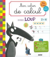 Orianne Lallemand et Eléonore Thuillier - Mon cahier de calcul avec Loup spécial débutant.