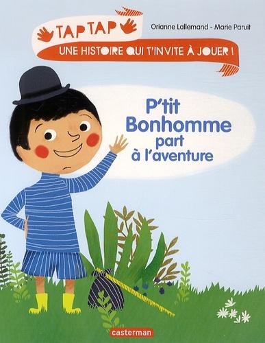 Orianne Lallemand et Marie Paruit - P'tit bonhomme part à l'aventure.