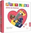 Orianne Lallemand - P'tit Loup aime sa maman.