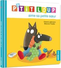 Orianne Lallemand et Eléonore Thuillier - P'tit Loup  : P'tit loup aime sa petite soeur.