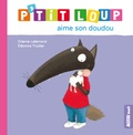 Orianne Lallemand et Eléonore Thuillier - P'tit loup aime son doudou.
