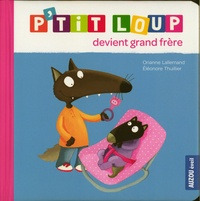 Orianne Lallemand et Eléonore Thuillier - P'tit loup devient grand frère.
