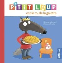Orianne Lallemand et Eléonore Thuillier - P'tit Loup  : P'tit loup est le roi de la galette (ne).