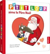 Orianne Lallemand et Eléonore Thuillier - P'tit Loup  : P'tit Loup aime le père Noël.