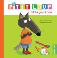 Orianne Lallemand et Eléonore Thuillier - P'tit Loup  : P'tit Loup dit toujours non.