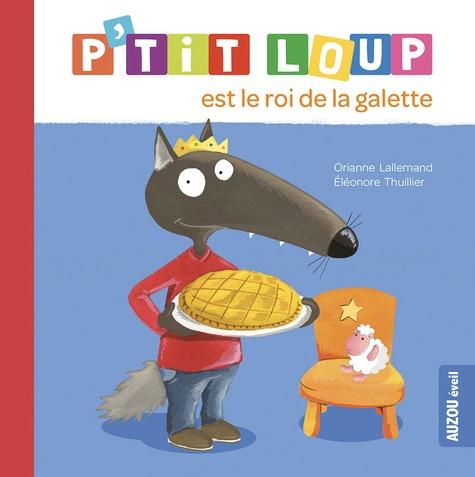 Orianne Lallemand et Eléonore Thuillier - P'tit Loup  : P'tit Loup est le roi de la galette.