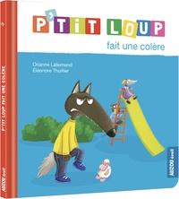 Orianne Lallemand et Eléonore Thuillier - P'tit Loup  : P'tit Loup fait une colère.