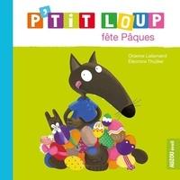 Orianne Lallemand et Eléonore Thuillier - P'tit Loup  : P'tit Loup fête Pâques.