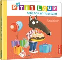 Orianne Lallemand et Thuillier Eléonore - P'tit Loup  : P'tit Loup fête son anniversaire.