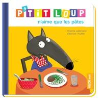 Orianne Lallemand et Eléonore Thuillier - P'tit Loup  : P'tit Loup n'aime que les pâtes.
