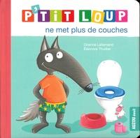Orianne Lallemand et Eléonore Thuillier - P'tit Loup  : P'tit loup ne met plus de couches.