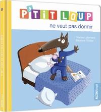 Orianne Lallemand et Eléonore Thuillier - P'tit Loup  : P'tit loup ne veut pas dormir.
