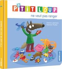 Orianne Lallemand et Eléonore Thuillier - P'tit Loup  : P'tit Loup ne veut pas ranger.