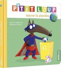 Orianne Lallemand et Eléonore Thuillier - P'tit Loup  : P'tit Loup sauve la planète.