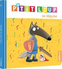 Orianne Lallemand et Eléonore Thuillier - P'tit Loup  : P'tit Loup se déguise.