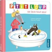 Orianne Lallemand et Eléonore Thuillier - P'tit Loup  : P'tit Loup se lave tout seul.