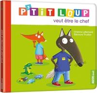 Orianne Lallemand et Eléonore Thuillier - P'tit Loup  : P'tit loup veut être le chef.