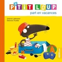 Orianne Lallemand et Eléonore Thuillier - P'tit Loup part en vacances.