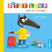Orianne Lallemand et Eléonore Thuillier - P'tit Loup part en voyage.