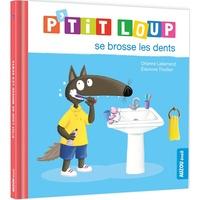 Orianne Lallemand et Eléonore Thuillier - P'tit Loup  : P'tit loup se brosse les dents.