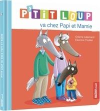 Orianne Lallemand et Eléonore Thuillier - P'tit Loup va chez Papi et Mamie.