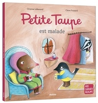 Orianne Lallemand et Claire Frossard - Petite taupe  : Petite taupe est malade.