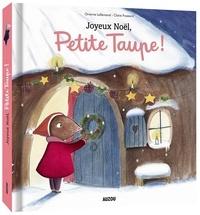 Orianne Lallemand et Claire Frossard - Petite taupe  : Joyeux noël, Petite Taupe.