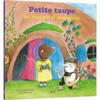 Orianne Lallemand - Petite taupe  : Petite taupe ne veut pas d'amoureux.