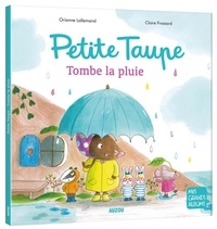 Orianne Lallemand et Frossard Claire - Petite taupe  : Petite taupe, tombe la pluie.