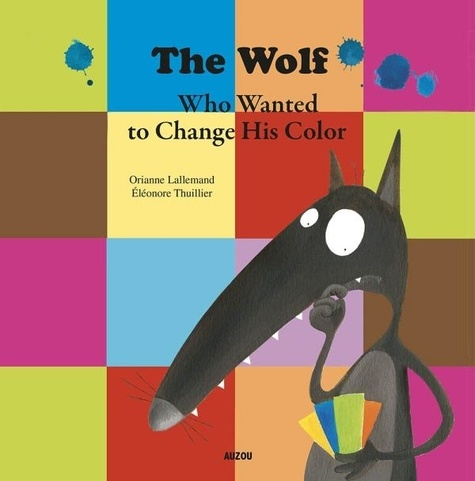 Orianne Lallemand et Eléonore Thuillier - The Wolf Who Wanted to Change His Color.