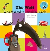 Orianne Lallemand et Eléonore Thuillier - The Wolf Who Wanted to Travel the World.