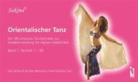 Orientalischer Tanz - Die 100 schönsten Tanztechniken zur Wiederentdeckung der eigenen Weiblichkeit.