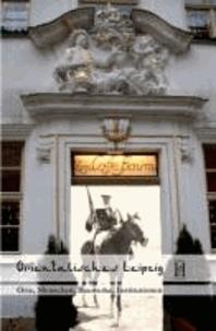 Orientalisches Leipzig - Orte, Menschen, Bauwerke, Institutionen.