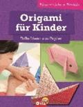 Origami für Kinder - Tolle Ideen aus Papier - kinderleicht & kreativ - ab 8 Jahren.