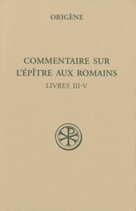 Origène - Commentaire sur l'épître aux romains - Tome II (Livres III-V).