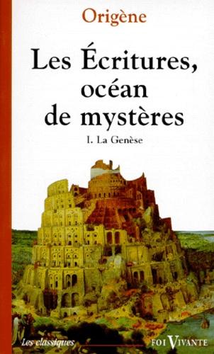 Origène - Les Ecritures, océan de mystères (exégèse spirituelle) - Tome 1, la Genèse.