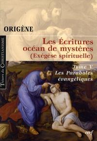 Origène - Les Ecritures océan de mystères (Exégèse spirituelle) - Tome 5, Les Paraboles évangéliques.