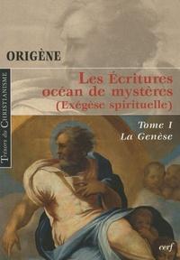 Origène et Agnès Egron - Les Ecritures, océan de mystères (Exégèse spirituelle) - Tome 1, La Genèse.