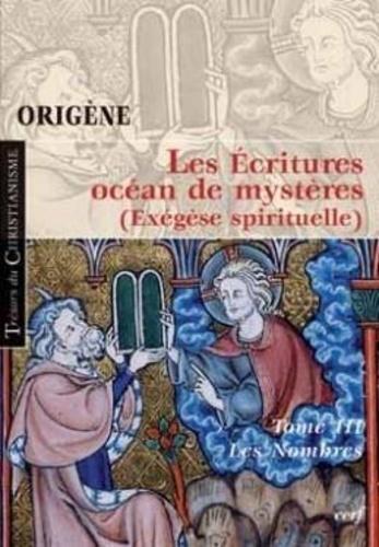 Origène - Les écritures, océan de mystères (Exégèse spirituelle) - Tome 3, Les Nombres.